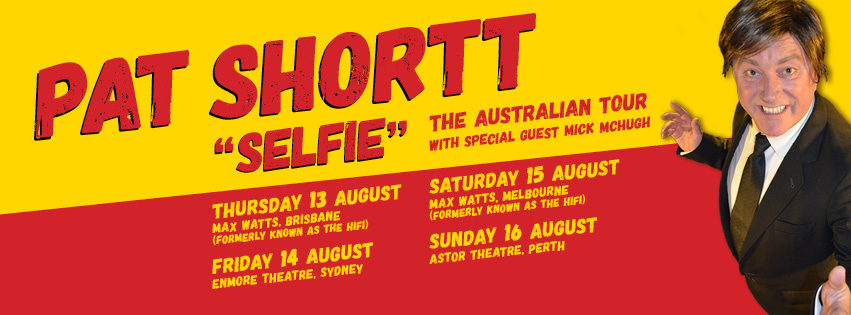 Pat Shortt Australian Selfie Tour 2015 with support by Mick McHugh Banner